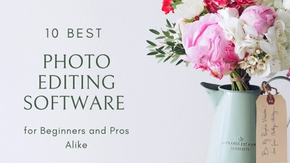 10 Best Photo Editing Software for Beginners and Pros Alike